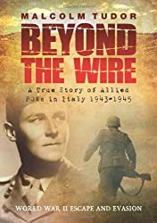 Beyond the Wire: A True Story of Allied POWs in Italy 1943-1945