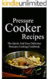 Pressure Cooker Recipes: The Quick And Easy Delicious Pressure Cooking Cookbook (Pressure Cooker Cookbook 1)