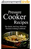 Pressure Cooker Recipes: The Quick And Easy Delicious Pressure Cooking Cookbook (Pressure Cooker Cookbook 1) (English Edition)