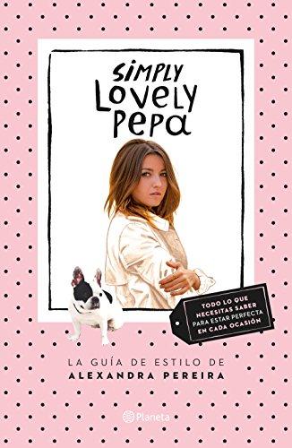 Simply Lovely Pepa: La guía de estilo de Alexandra Pereira (Prácticos) por Alexandra Pereira