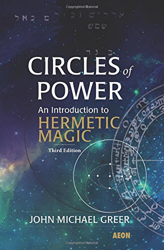 Circles of Power: An Introduction to Hermetic Magic: Third Edition por John Michael Greer