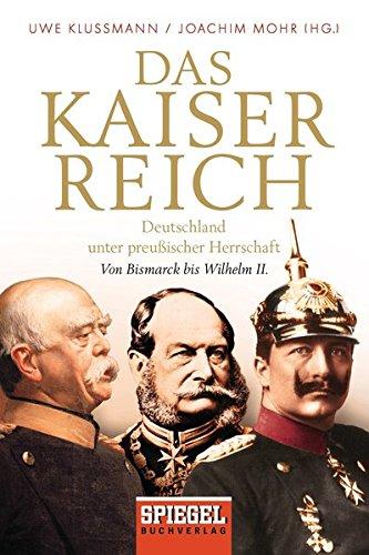 Das Kaiserreich: Deutschland unter preußischer Herrschaft - Von Bismarck bis Wilhelm II.