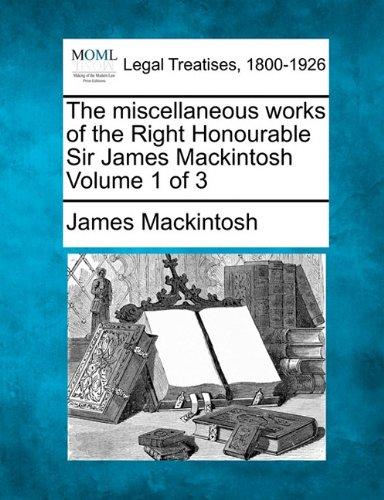 The miscellaneous works of the Right Honourable Sir James Mackintosh Volume 1 of 3 por James Mackintosh