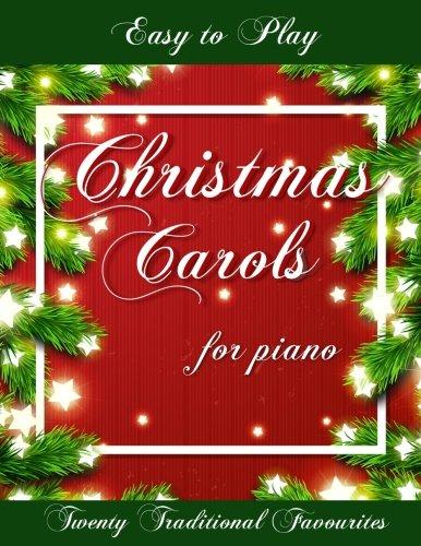 Easy to Play Christmas Carols for Piano: Twenty Traditional Favourites