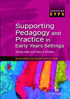 Supporting Pedagogy and Practice in Early Years Settings (Achieving EYPS Series) by [Allen, Shirley, Whalley, Mary]