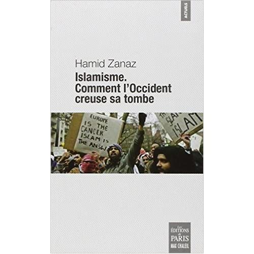 Islamisme : Comment l'Occident creuse sa tombe de Hamid Zanaz ( 10 octobre 2013 )