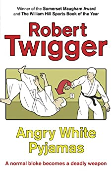 Angry White Pyjamas: An Oxford Poet Trains with the Tokyo Riot Police by [Twigger, Robert]