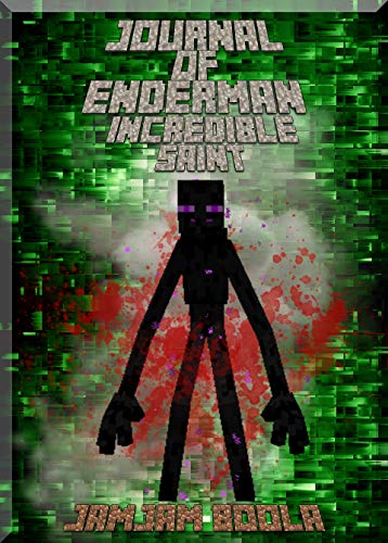 Journal of Enderman Incredible Saint: Unbelievable Book About Steve and His Companions. For All Minecrafters (Minecafter Books 1) (English Edition)