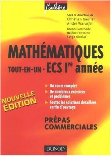 Mathématiques tout-en-un ECS 1e année : Cours et exercices corrigés prépas commerciales de Christian Gautier,André Warusfel,Bruno Caminade ( 13 juin 2007 )