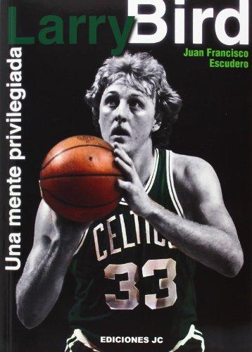 Larry Bird. Una mente privilegiada (Baloncesto para leer) por Juan Francisco Escudero Sánchez