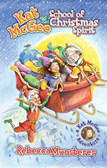 Kat McGee and The School of Christmas Spirit (A Kat McGee Adventure Book 1) (English Edition) di [Munsterer, Rebecca]
