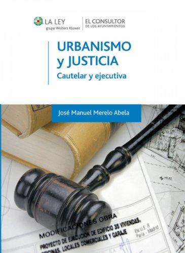 Urbanismo y justicia: Cautelar y ejecutiva por José Manuel Merelo Abela