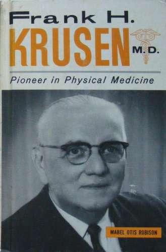 Frank H. Krusen, M.D.; pioneer in physical medicine and rehabilitation. With an introduction by Charles Mayo (Men of achievement series)