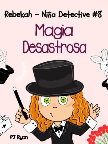 Rebekah - Niña Detective #8: ¡Magia Desastrosa! (una divertida historia de misterio para niños entre 9-12 años) par PJ Ryan
