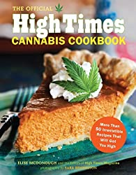 The Official High Times Cannabis Cookbook: More Than 50 Irresistible Recipes That Will Get You High by Editors of High Times Magazine (2012-03-21)