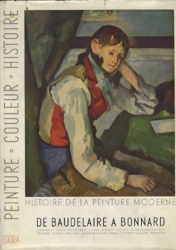 HISTOIRE DE LA PEINTURE MODERN: DE BAUDELAIRE A BONNARD.