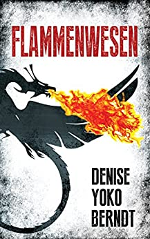 Flammenwesen: Ein Psychothriller (Tübingen-Thriller 2) von [Berndt, Denise Yoko]