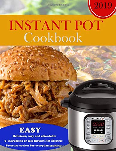 Instant Pot Cookbook 2019: 101 5-Ingredients or Less Instant Pot Pressure Cooker Recipes. (Affordable, Quick & Easy Cooking) (Easter Cookie Recipes)