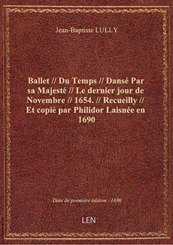 Ballet // Du Temps // Dansé Par sa Majesté // Le dernier jour de Novembre // 1654. // Recueilly // E
