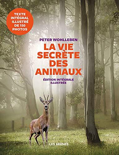 La Vie secrète des animaux - Edition illustrée par Peter Wohlleben