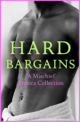 Hard Bargains: A Mischief Erotica Collection by [Mischief]
