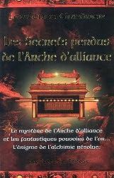 Les secrets perdus de l'Arche d'alliance : Le mystère de l'Arche d'alliance et les fantastiques pouvoirs de l'or... L'énigme de l'alchimie résolue