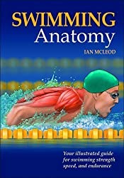Swimming Anatomy: Your Illustrated Guide for Swimming Strength, Speed and Endurance by Ian McLeod 1 Original Edition (2010)
