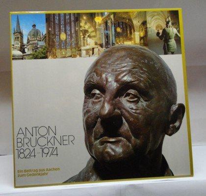 Anton Bruckner 1824-1974 : Aus Anlass des Bruckner-Gedenkjahres : Seite A - TE DEUM ; Seite B - FÜNF A CAPPELLA-MOTETTEN