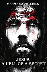 Jesus A hell of a secret by Germano Dalcielo (2012-08-14)