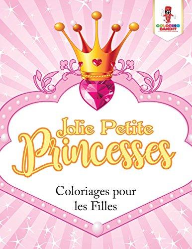 Jolie Petite Princesses : Coloriages pour les Filles