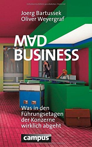 Buchseite und Rezensionen zu 'Mad Business: Was in den Führungsetagen der Konzerne wirklich abgeht' von Joerg Bartussek