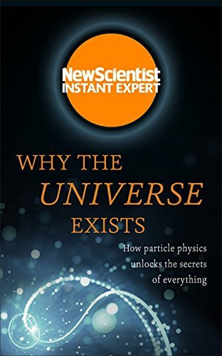 why-the-universe-exists-how-particle-physics-unlocks-the-secrets-of-everything-new-scientist-instant