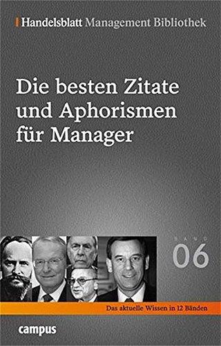 Handelsblatt Management Bibliothek. Bd. 6: Die besten Zitate und Aphorismen für Manager.