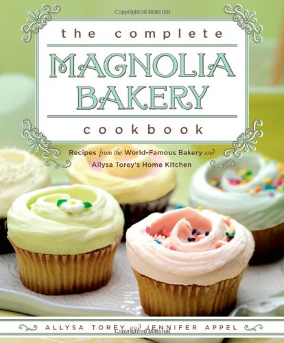 The Complete Magnolia Bakery Cookbook: Recipes From the World-Famous Bakery and Allysa Torey's Home