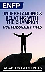 ENFP: Understanding & Relating with the Champion (MBTI Personality Types)
