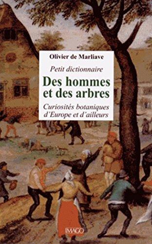 Petit dictionnaire des hommes et des arbres : Curiosits botaniques d'Europe et d'ailleurs