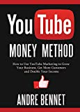 YOUTUBE MONEY METHOD: How to Use YouTube Marketing to Grow Your Business, Get More Customers and Double Your Income: Plus How to Make Money via Computer ... Don't Have a Business Yet) (English Edition)