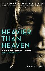 Heavier Than Heaven: A Biography of Kurt Cobain by Charles R. Cross (2002-08-21)