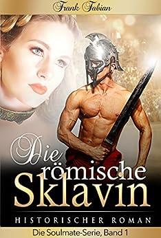 Die römische Sklavin (Soulmate-Serie 1) von [Fabian, Frank]