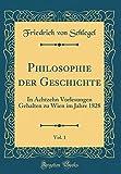 Philosophie der Geschichte, Vol. 1: In Achtzehn Vorlesungen Gehalten zu Wien im Jahre 1828 (Classic Reprint)