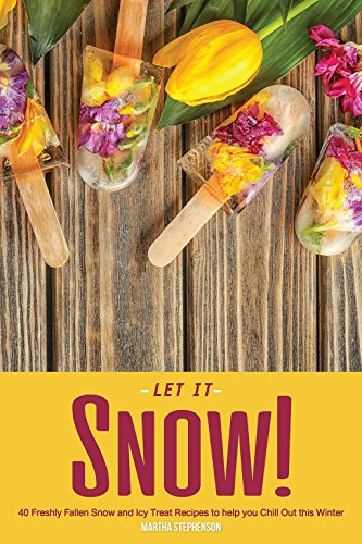Let it Snow!: 40 Freshly Fallen Snow and Icy Treat Recipes to help you Chill Out this Winter (English Edition) (Fruit Bowl Holiday)
