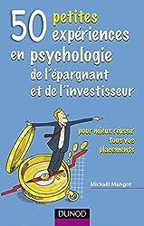 50 petites expériences en psychologie de l'épargnant et de l'investisseur: pour mieux réussir tous vos placements