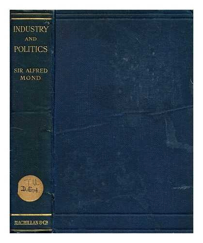 Industry and politics / by the Right Hon. Sir Alfred Mond, bart