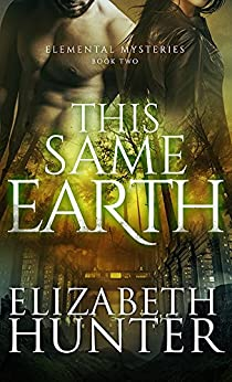 This Same Earth: Elemental Mysteries Book Two by [Hunter, Elizabeth]