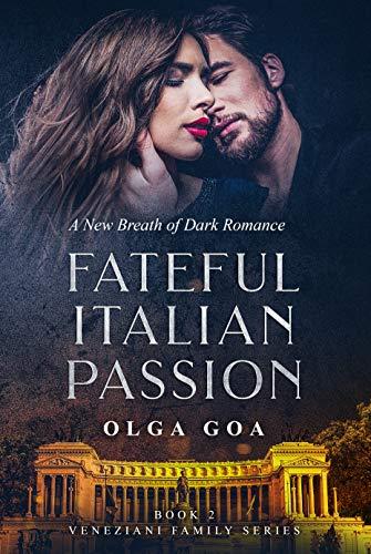 FATEFUL ITALIAN PASSION (Book 2): Dark Italian Billionaire Contemporary Romance (Veneziani Family) (English Edition)