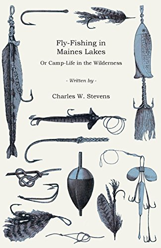 Fly-Fishing in Maines Lakes - Or Camp-Life in the Wilderness