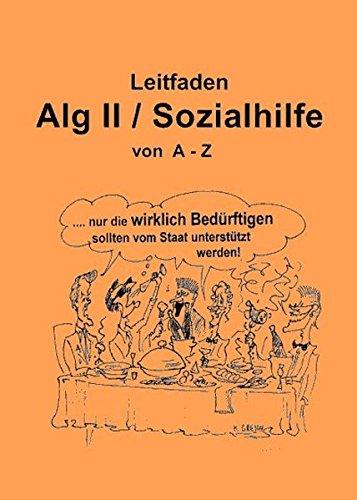 Leitfaden Alg II/Sozialhilfe von A-Z: Ein praktischer Ratgeber. Ausgabe 2013