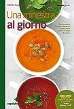 Scarica Libro Una minestra al giorno Per riscoprire il piatto principale delle cucine tradizionali di tutto il mondo (PDF,EPUB,MOBI) Online Italiano Gratis
