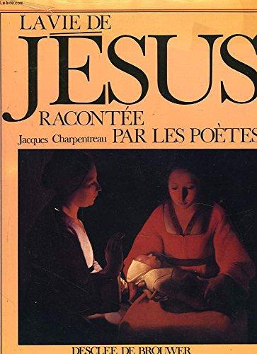 La vie de Jésus racontée par les poètes