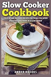 Slow Cooker Cookbook: Creative and delicious recipes for things you never knew you could make in a slow cooker by Amber Brooks (2014-12-27)